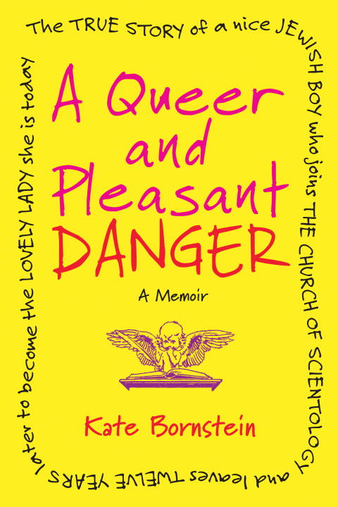Kate Bornstein A Queer And Pleasant Danger The True Story Of A Nice Jewish Boy Who Joins The