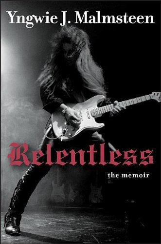 Yngwie J. Malmsteen Relentless The Memoir