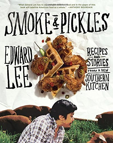 Edward Lee Smoke & Pickles Recipes And Stories From A New Southern Kitchen
