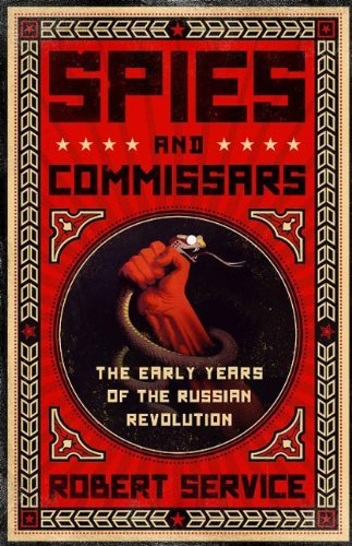 Robert Service Spies And Commissars The Early Years Of The Russian Revolution