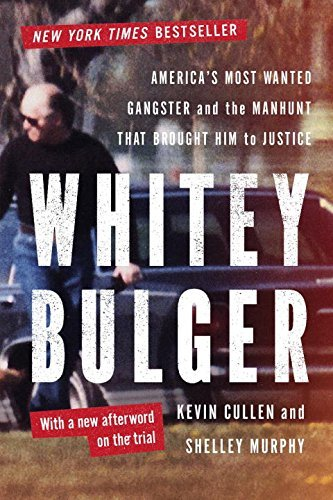 Kevin Cullen Whitey Bulger America's Most Wanted Gangster And The Manhunt Th Revised