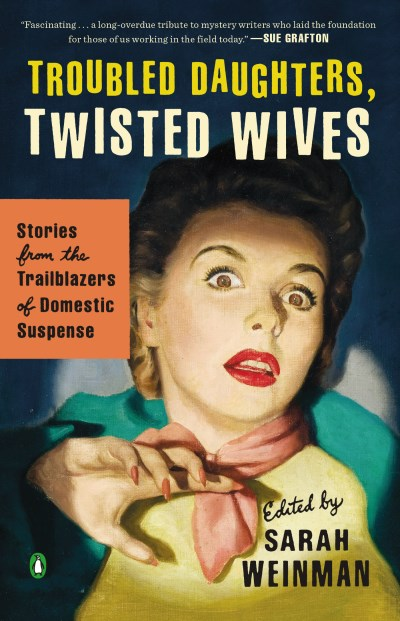 Sarah Weinman Troubled Daughters Twisted Wives Stories From The Trailblazers Of Domestic Suspens