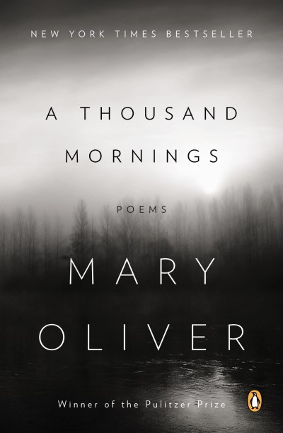 Mary Oliver A Thousand Mornings Poems