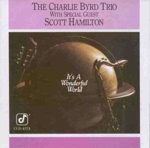 Charlie Trio Byrd It's A Wonderful World W Scott Hamilton