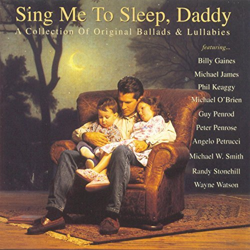 sing-me-to-sleep-daddy-sing-me-to-sleep-daddy-james-keaggy-penrose-petrucci-penrod-smith-stonehilly-watson