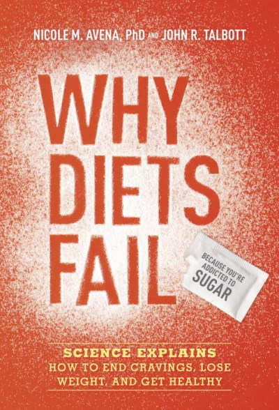 Nicole M. Avena Why Diets Fail (because You're Addicted To Sugar) Science Explains How To End Cravings Lose Weight