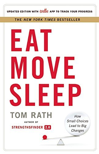 Tom Rath Eat Move Sleep How Small Choices Lead To Big Changes