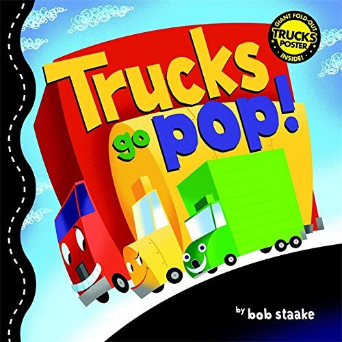 Bob Staake Trucks Go Pop! [with Giant Fold Out Poster]