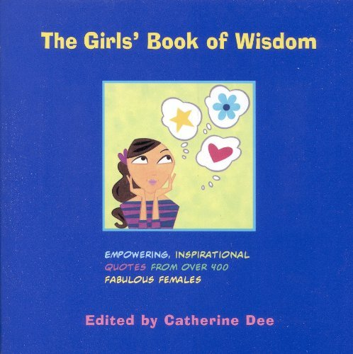 Catherine Dee The Girls' Book Of Wisdom Empowering Inspirational Quotes From Over 400 Fa