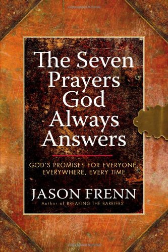 Jason Frenn The Seven Prayers God Always Answers God's Promises For Everyone Everywhere Every Ti