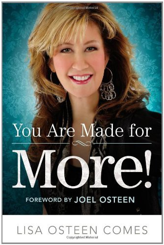 Lisa Osteen Comes You Are Made For More! How To Become All You Were Created To Be