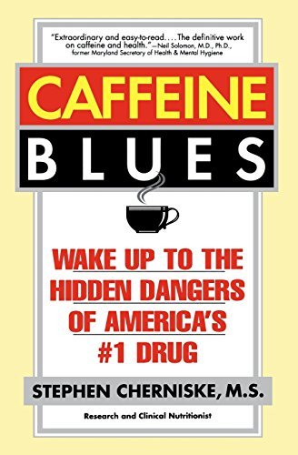 Stephen Cherniske Caffeine Blues Wake Up To The Hidden Dangers Of America's #1 Dru
