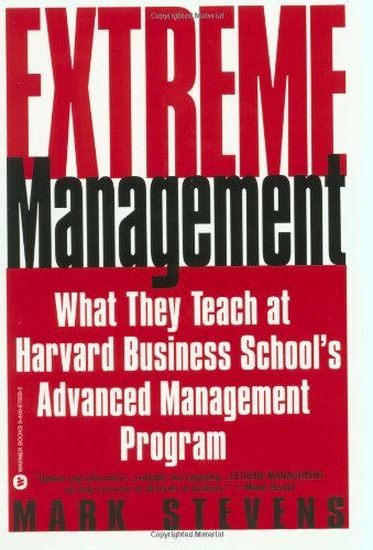 Mark Stevens Extreme Management What They Teach At Harvard Business School's Adva