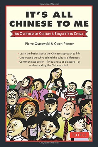 Pierre Ostrowski It's All Chinese To Me An Overview Of Culture & Etiquette In China