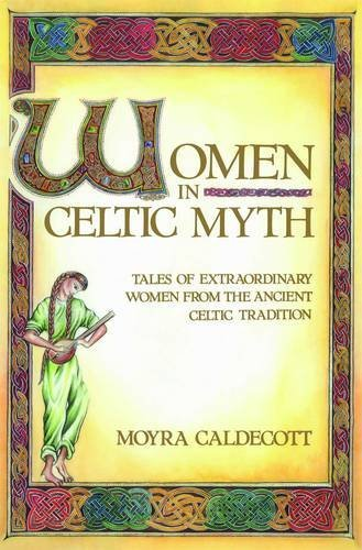 Moyra Caldecott Women In Celtic Myth Tales Of Extraordinary Women From The Ancient Cel Original
