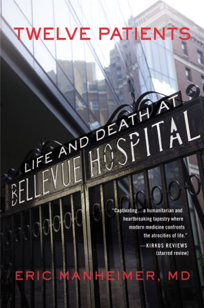 Eric Manheimer Twelve Patients Life And Death At Bellevue Hospital