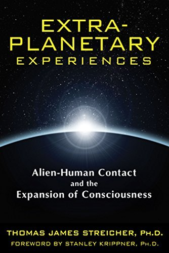Thomas James Streicher Extra Planetary Experiences Alien Human Contact And The Expansion Of Consciou