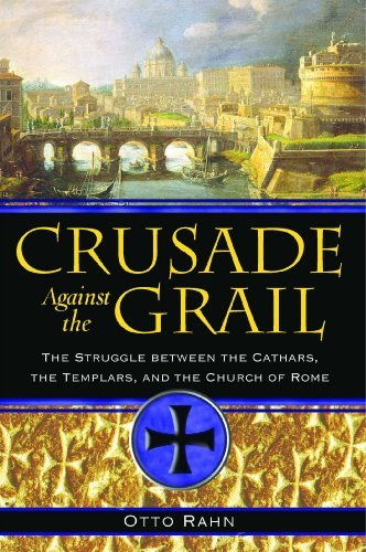 Otto Rahn Crusade Against The Grail The Struggle Between The Cathars The Templars A