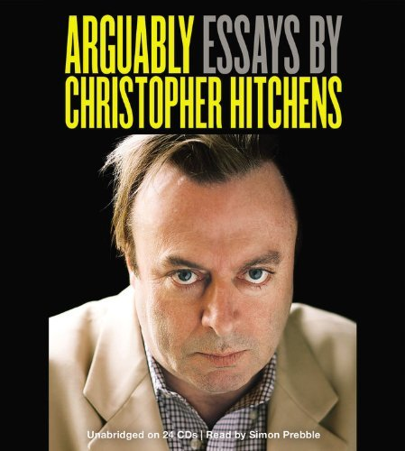 Christopher Hitchens Arguably Essays By Christopher Hitchens