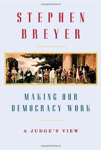 Stephen Breyer Making Our Democracy Work A Judge's View New