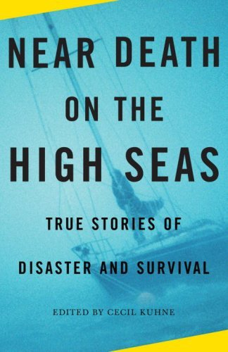 Cecil Kuhne Near Death On The High Seas True Stories Of Disaster And Survival
