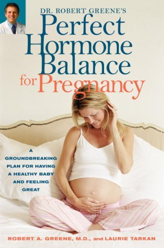 Robert A. Greene Perfect Hormone Balance For Pregnancy A Groundbreaking Plan For Having A Health Baby An