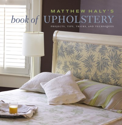 Matthew Haly Matthew Haly's Book Of Upholstery