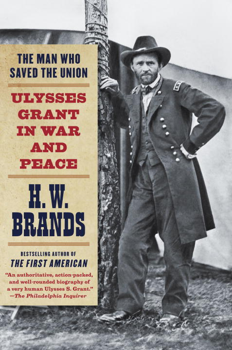 H. W. Brands The Man Who Saved The Union Ulysses Grant In War And Peace