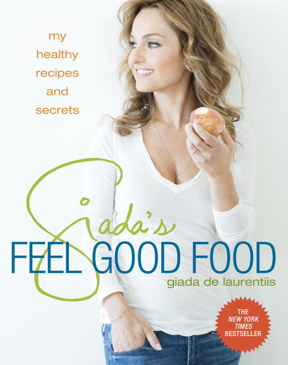 Giada De Laurentiis Giada's Feel Good Food My Healthy Recipes And Secrets