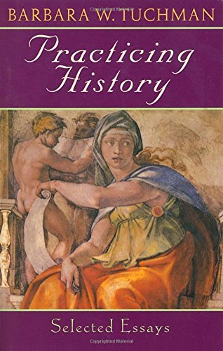 Barbara W. Tuchman Practicing History Selected Essays