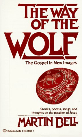 Martin Bell The Way Of The Wolf The Gospel In New Images Stories Poems Songs