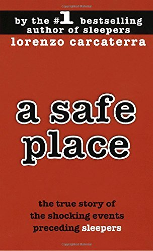 Lorenzo Carcaterra A Safe Place The True Story Of A Father A Son A Murder