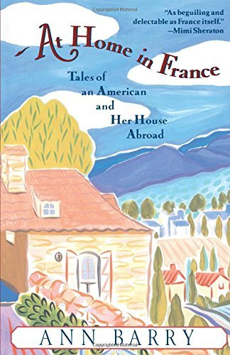 Ann Barry At Home In France Tales Of An American And Her House Aboard