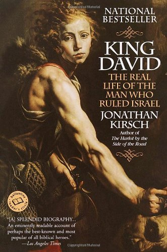 Jonathan Kirsch King David The Real Life Of The Man Who Ruled Israel