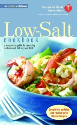 American Heart Association The American Heart Association Low Salt Cookbook A Complete Guide To Reducing Sodium And Fat In Yo 0002 Edition;
