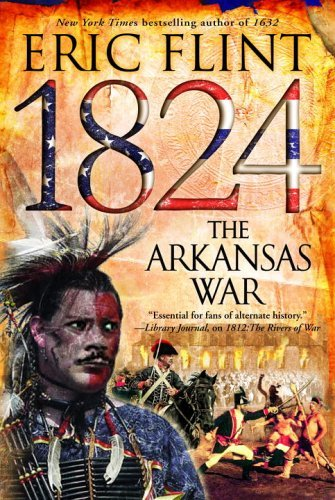 Eric Flint 1824 The Arkansas War (the Trail Of Glory)