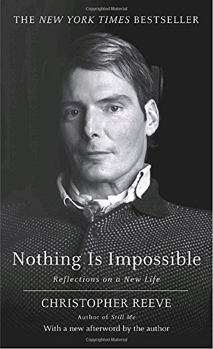 Christopher Reeve Nothing Is Impossible Reflections On A New Life