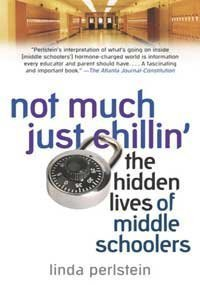 Linda Perlstein Not Much Just Chillin' The Hidden Lives Of Middle Schoolers