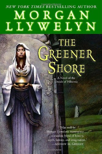 Morgan Llywelyn The Greener Shore A Novel Of The Druids Of Hibernia