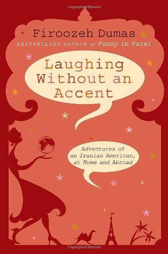 Firoozeh Dumas Laughing Without An Accent Adventures Of An Irani