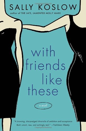 Sally Koslow With Friends Like These A Novel