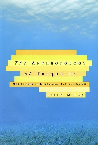 Ellen Meloy The Anthropology Of Turquoise Meditations On Land