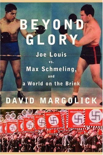 David Margolick Beyond Glory Joe Louis Vs. Max Schmeling And A World On The B