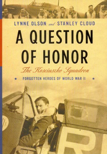 Lynne Olson Stanley Cloud A Question Of Honor The Kosciuszko Squadron Forg