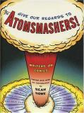 Sean Howe Give Our Regards To The Atomsmashers! Writers On Comics