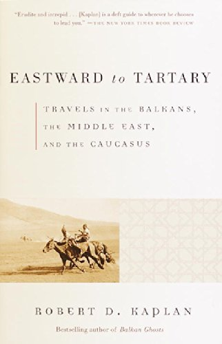 Robert D. Kaplan Eastward To Tartary Travels In The Balkans The Middle East And The
