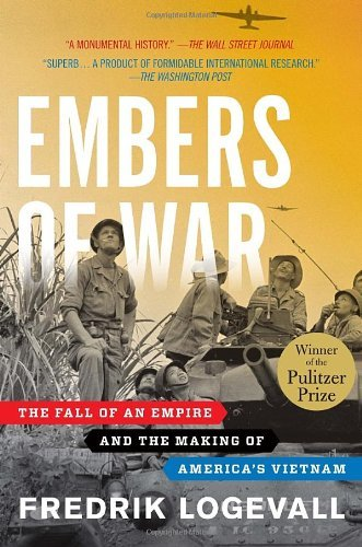 Fredrik Logevall Embers Of War The Fall Of An Empire And The Makin