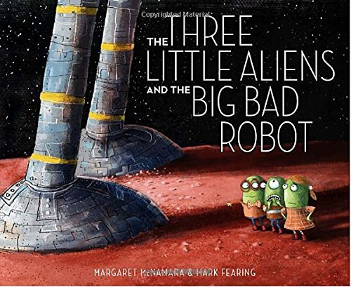 Margaret Mcnamara The Three Little Aliens And The Big Bad Robot