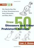 Lee J. Ames Draw 50 Dinosaurs And Other Prehistoric Animals The Step By Step Way To Draw Tyrannosauruses Woo