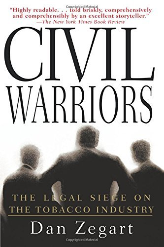 Dan Zegart Civil Warriors The Legal Siege On The Tobacco Industry
